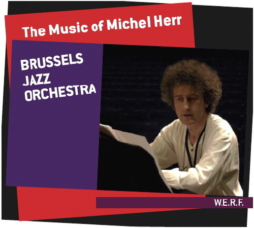 The Music of Michel Herr / Brussels Jazz Orchestra (W.E.R.F. records...